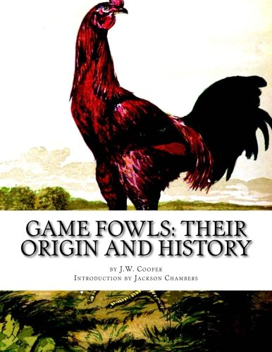 9781539130475: Game Fowls: Their Origin and History: Game Fowl Chickens Book 4 (Volume 4)