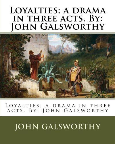 Loyalties; A Drama in Three Acts. by: John Galsworthy