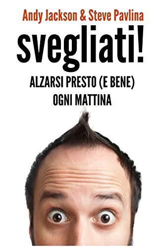 9781539135623: SVEGLIATI! - Alzarsi presto (e bene) ogni mattina (Italian Edition)