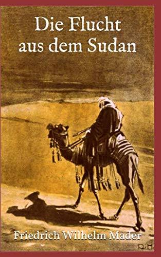 Die Flucht Aus Dem Sudan (Illustrierte Ausgabe): Mader, Friedrich Wilhelm