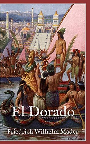 El Dorado (Illustrierte Ausgabe): Mader, Friedrich Wilhelm