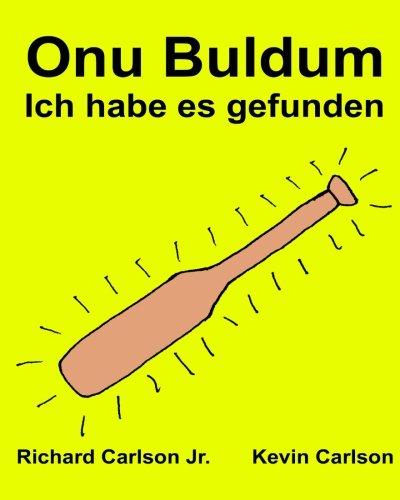 9781539146162: Onu Buldum Ich habe es gefunden : Resimli Çocuk Kitabı Türkçe - Almanca (Iki Dilli Baskı) (www.rich.center) (Turkish Edition)