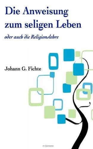 Die Anweisung Zum Seligen Leben Oder Auch: Fichte, Johann G.