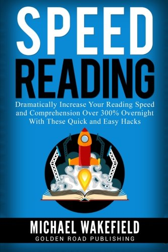 Speed Reading: Dramatically Increase Your Reading Speed and Comprehension Over 300% Overnight With ...