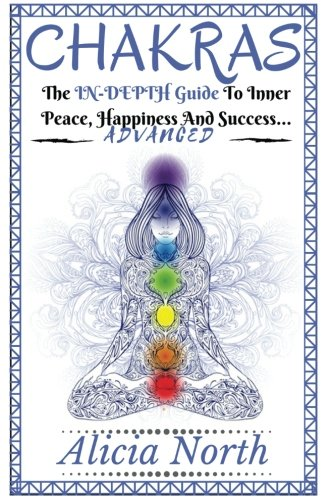 9781539162780: Chakras The In Depth Guide To Inner Peace , Happiness and Success... (Advanced)