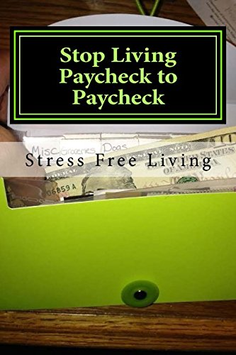 9781539163244: Stop Living Paycheck to Paycheck: Stress Free Retirement