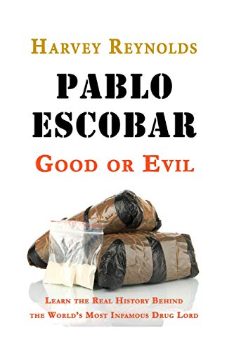 Pablo Escobar: Good or Evil: Learn the Real History Behind the World's Most Infamous Drug Lord:...