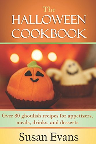 9781539182665: The Halloween Cookbook: Over 80 ghoulish recipes for appetizers, meals, drinks, and desserts