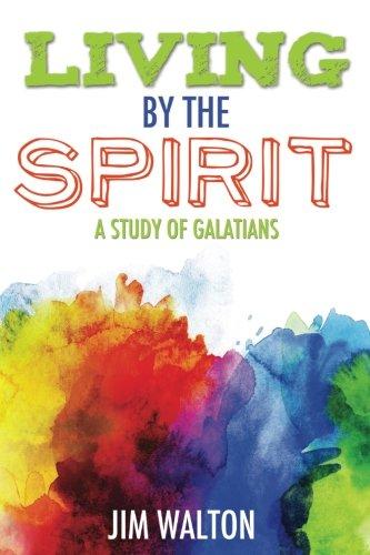 Living by the Spirit: A Study of: Walton, Jim