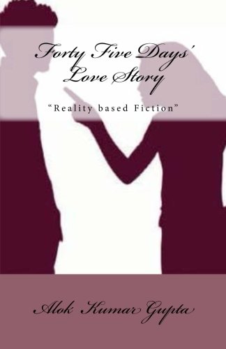 Forty Five Days Love Story: Reality Based: Mr Alok Kumar