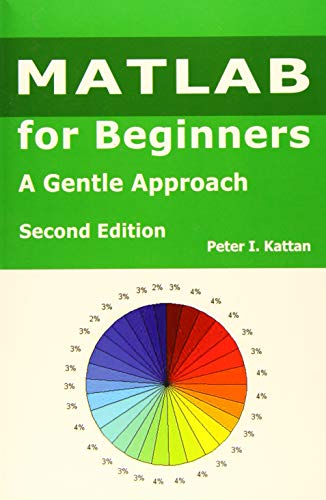 9781539315636: MATLAB for Beginners - Second Edition: A Gentle Approach - with Seven New Chapters on Statistics, Regression Analysis, and Differential Equations