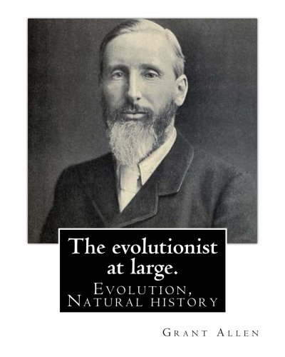 9781539315858: The evolutionist at large. By: Grant Allen: Evolution, Natural history