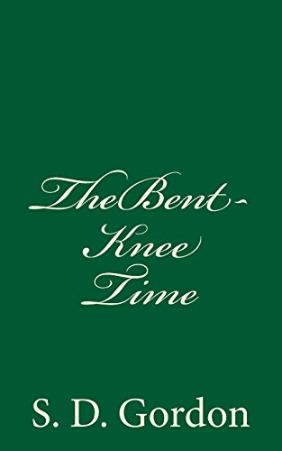 The Bent-Knee Time: A Bit for Every: S D Gordon