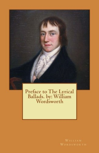 Preface to the Lyrical Ballads. by: William: Wordsworth, William