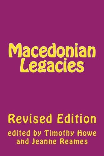 Macedonian Legacies: Studies in Ancient Macedonian History: Howe, Timothy/ Reames,
