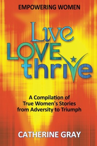 Cover of the book, Live, Love, Thrive: Inspiring Women's Empowerment.