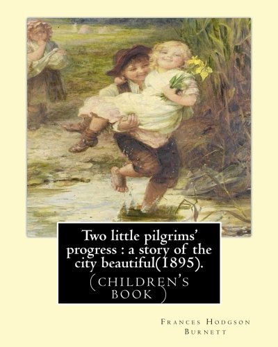 Two Little Pilgrims Progress: A Story of: Frances Hodgson Burnett,