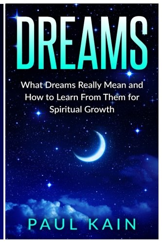 Dreams: What Dreams Really Mean and How: Paul Kain