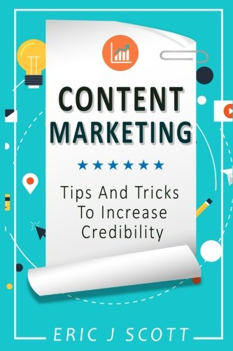 Content Marketing: Tips + Tricks To Increase Credibility (Marketing Domination) (Volume 6): Mr Eric...