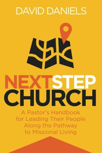 Next Step Church: A Pastor's Handbook for Leading Their People Along the Pathway to Missional ...