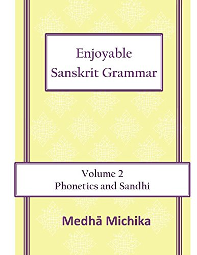 Enjoyable Sanskrit Grammar Volume 2 Phonetics &: Medha Michika