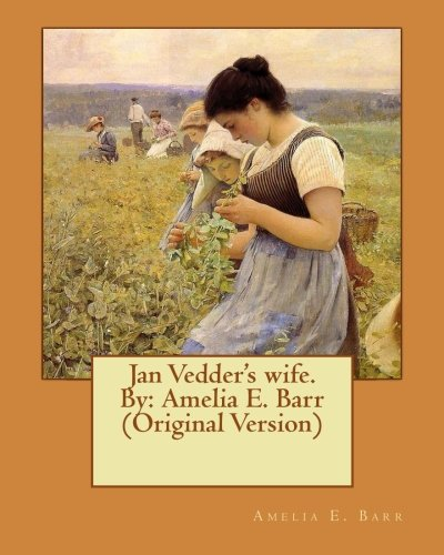 Jan Vedder's Wife. by: Amelia E. Barr: Barr, Amelia E.