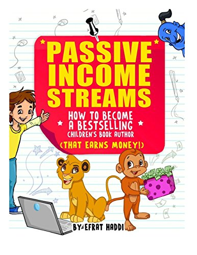 Passive Income Streams: How to become a bestselling Children's book Author (that earns money):...