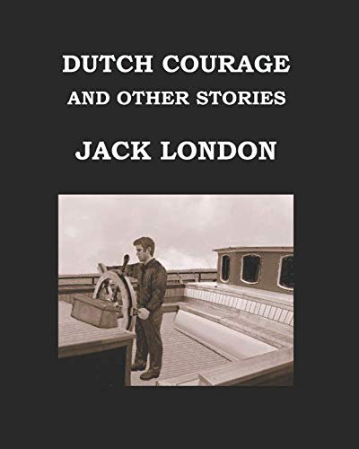 9781539437680: DUTCH COURAGE AND OTHER STORIES Jack London: Large Print Edition - Publication date: 1922
