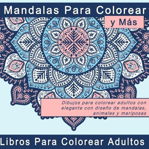 9781539439509: Mandalas Para Colorear y Más: Dibujos para colorear adultos con elegante con diseño de mandalas, animales y mariposas (Regalos Originales y Imagenes de Mandalas Coloreados)