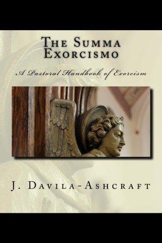 The Summa Exorcismo: A Pastoral Handbook of: Ashcraft, J. Davila