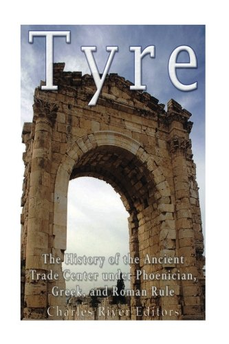 9781539465652: Tyre: The History of the Ancient Trade Center under Phoenician, Greek, and Roman Rule