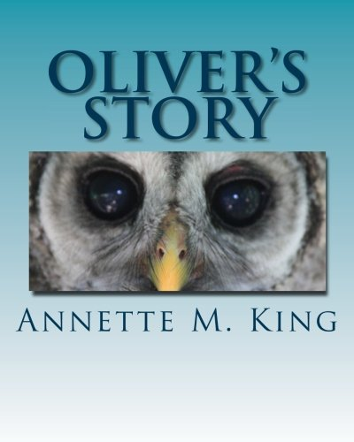 Oliver's Story: The Little Owl Who Did: King, Annette M.