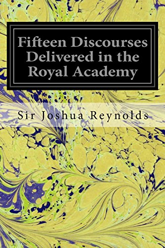 Fifteen Discourses Delivered in the Royal Academy: Reynolds, Sir Joshua
