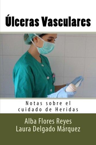 Ulceras Vasculares: Notas Sobre El Cuidado de: Alba Flores Reyes,