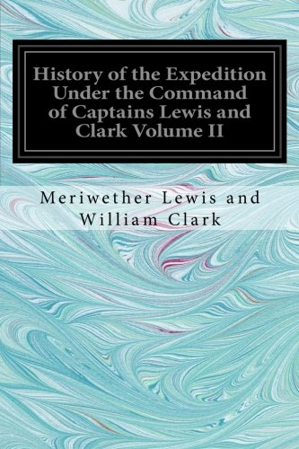 History of the Expedition Under the Command: William Clark, Meriwether