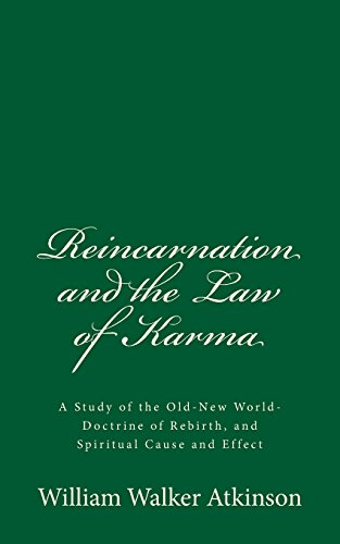 Reincarnation and the Law of Karma: A: William Walker Atkinson