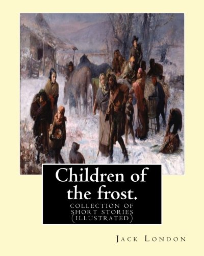 Children of the Frost. by: Jack London: Jack London