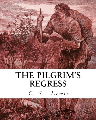 The Pilgrim's Regress: An Allegorical Apology for: Lewis, C. S.;