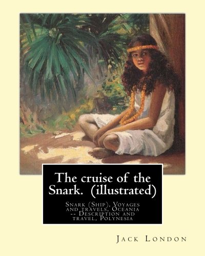 9781539499480: The cruise of the Snark. By: Jack London (illustrated): Snark (Ship), Voyages and travels, Oceania -- Description and travel, Polynesia