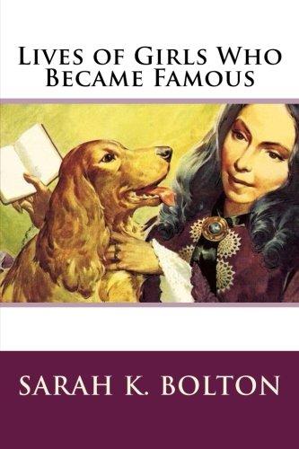 Lives of Girls Who Became Famous: Bolton, Sarah K.