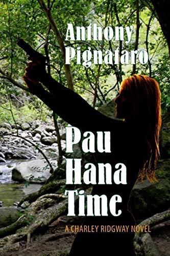 Pau Hana Time (A Charley Ridgway Novel) (Volume 3): Anthony Pignataro