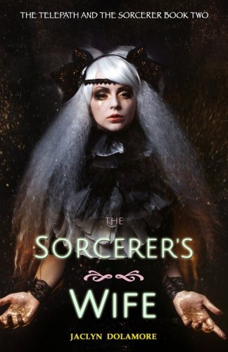 The Sorcerer's Wife (The Telepath and the Sorcerer) (Volume 2): Jaclyn Dolamore