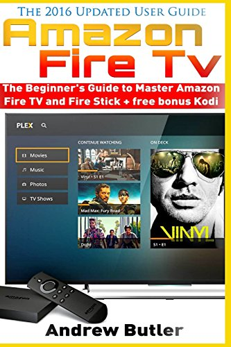 Amazon Fire TV: The Beginner's Guide to Master Amazon Fire TV and Fire Stick