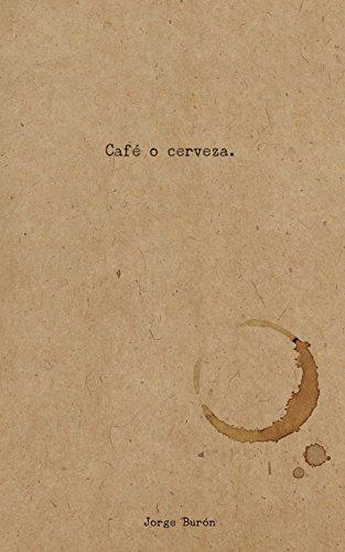 Cafe O Cerveza (Paperback): Jorge Buron Prieto