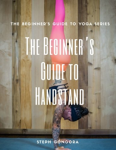 The Beginner's Guide to Handstand: The Beginner's Guide to Yoga
