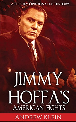 Jimmy Hoffa?s American Fights: A Highly Opinionated History: Andrew Klein