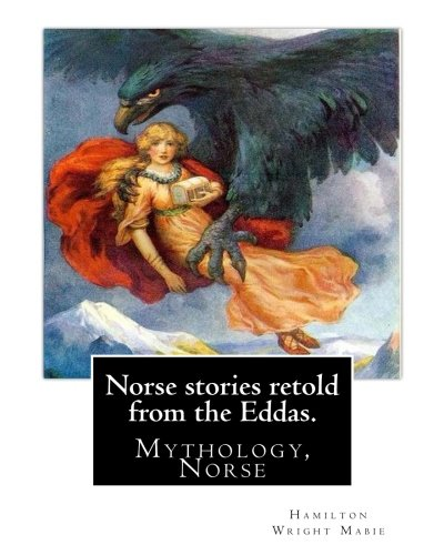 9781539562863: Norse stories retold from the Eddas. By: Hamilton Wright Mabie: Mythology, Norse