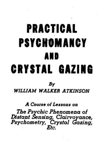 Practical Psychomancy and Crystal Gazing: The Psychic: William Walker Atkinson