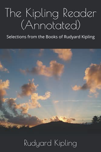 The Kipling Reader (Annotated): Selections from the: Rudyard Kipling