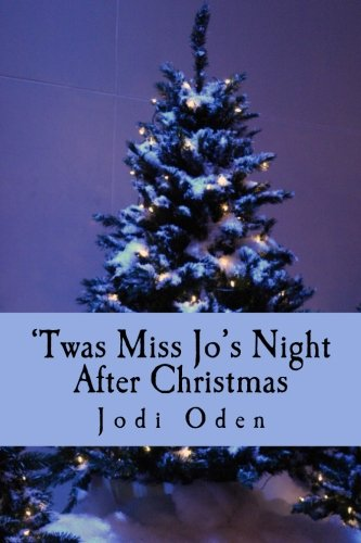 Twas Miss Jo's Night After Christmas: Oden, Jodi